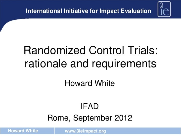 International Initiative for Impact Evaluation      Randomized Control Trials:      rationale and requirements            ...