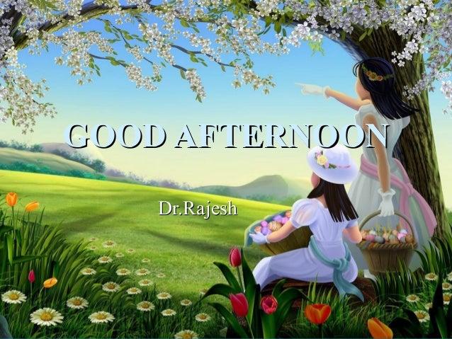 GOOD AFTERNOON Dr.Rajesh
