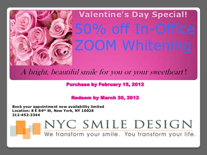 Valentine's Day Special!                               50% off In-Office                               ZOOM Whitening    A...
