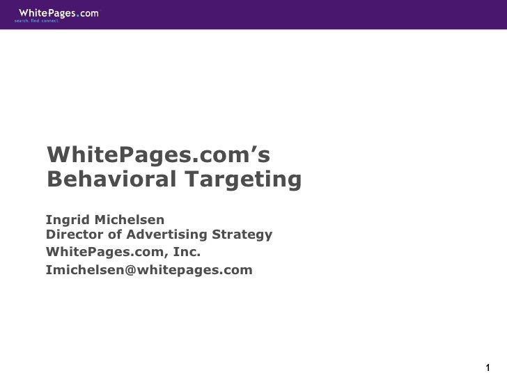 WhitePages.com's  Behavioral Targeting Ingrid Michelsen Director of Advertising Strategy WhitePages.com, Inc. [email_addre...
