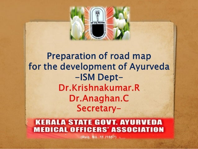 Aim Universal Health care----Use Ayurveda as Kerala Brand Uplift from Indigenous to Integrated. Approval as National Me...