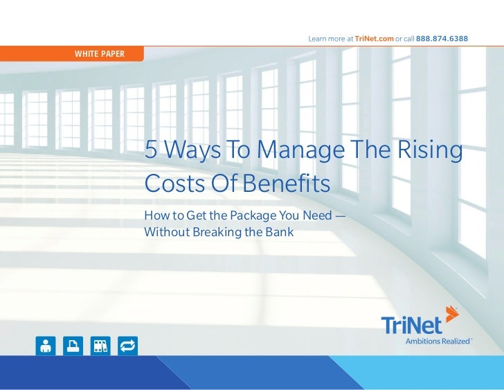 WHITE PAPER              5 Ways To Manage The Rising              Costs Of Benefits              How to Get the Package Yo...