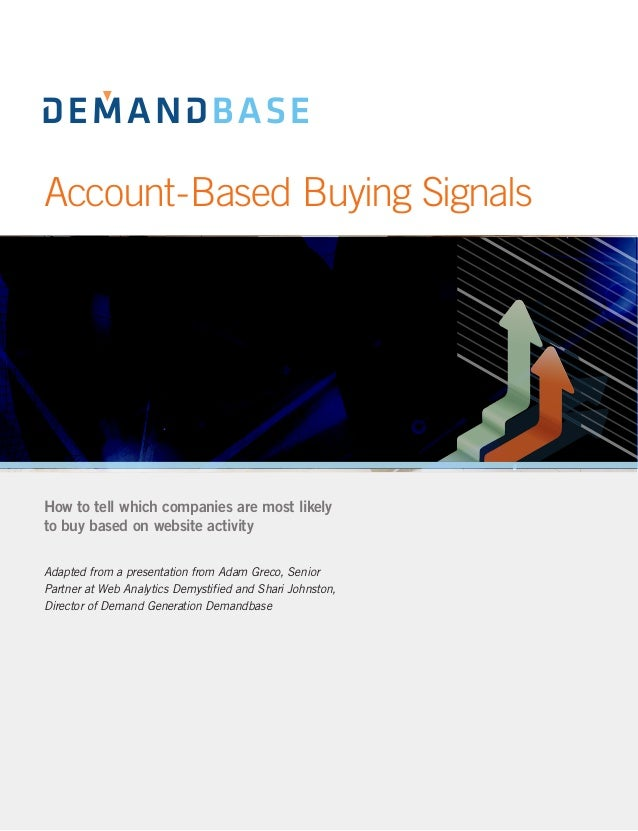 Account-Based Buying SignalsHow to tell which companies are most likelyto buy based on website activityAdapted from a pres...