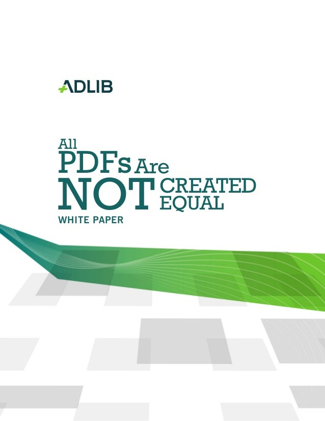 WHITE PAPER CREATED EQUAL All PDFsAre NOT