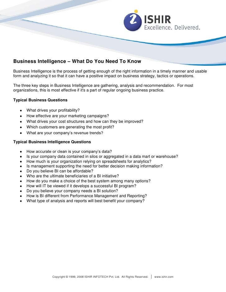 Business Intelligence – What Do You Need To Know Business Intelligence is the process of getting enough of the right infor...