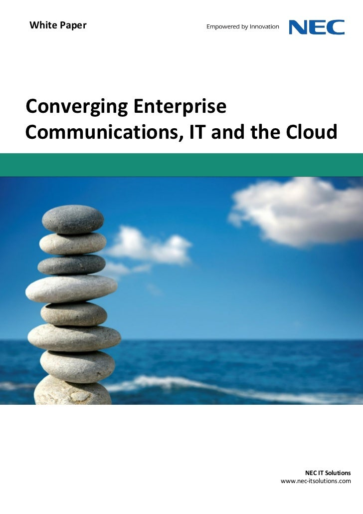 White PaperConverging EnterpriseCommunications, IT and the Cloud                                 NEC IT Solutions         ...