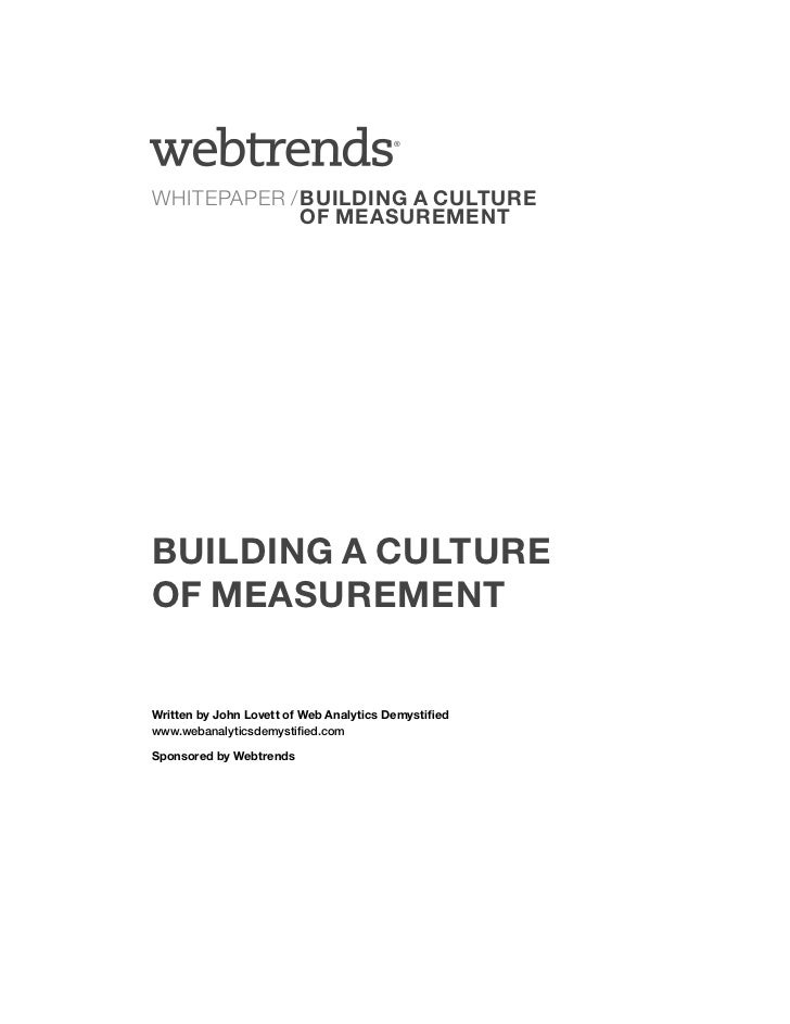®WHITEPAPER / BUILDING A CULTURE             OF MEASUREMENTBUILDING A CULTUREOF MEASUREMENTWritten by John Lovett of Web A...