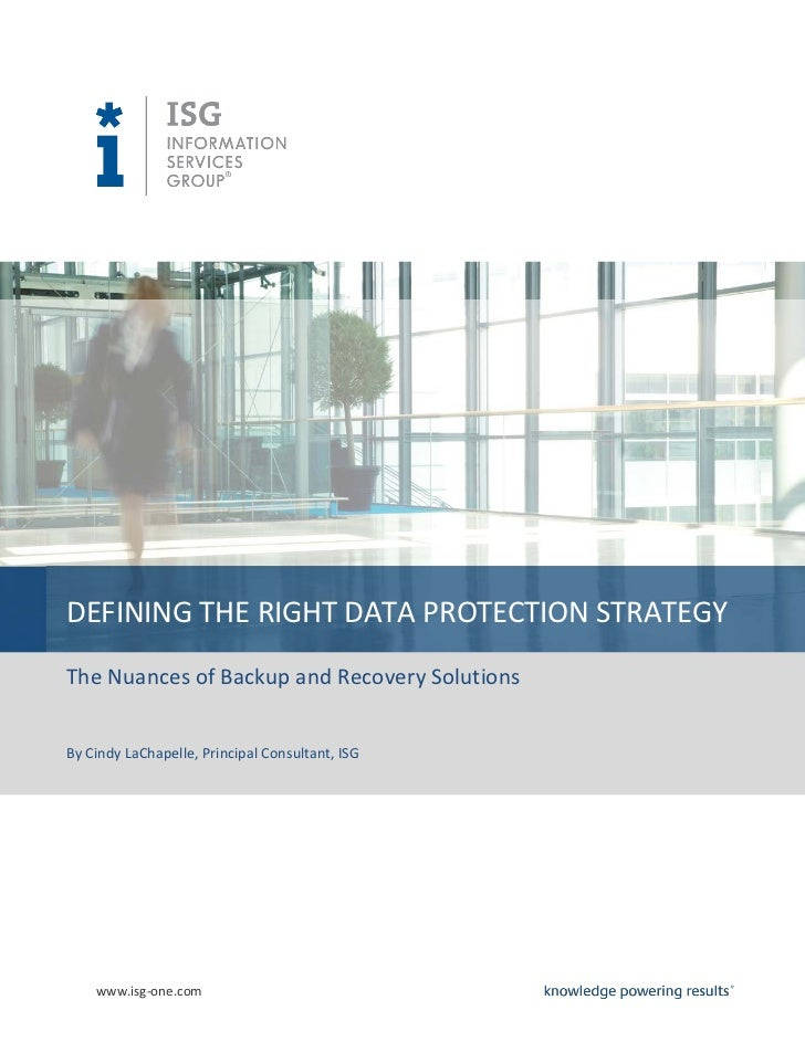 DEFINING THE RIGHT DATA PROTECTION STRATEGYThe Nuances of Backup and Recovery SolutionsBy Cindy LaChapelle, Principal Cons...
