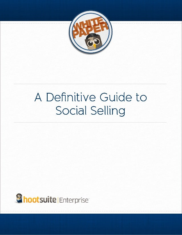 A Definitive Guide to Social Selling 2 What is Social Selling? Over the past decade, B2B customers have become socially em...