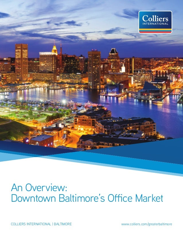 An Overview: Downtown Baltimore's Office Market colliers international | baltimore					 www.colliers.com/greaterbaltimore
