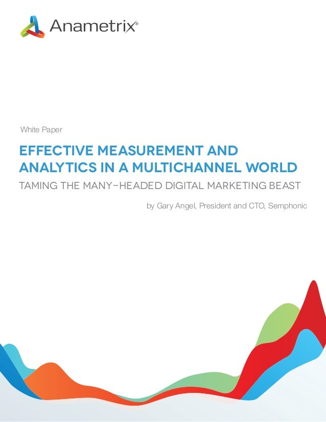 Effective Measurement and Analytics in a Multichannel World by Gary Angel, President and CTO, Semphonic