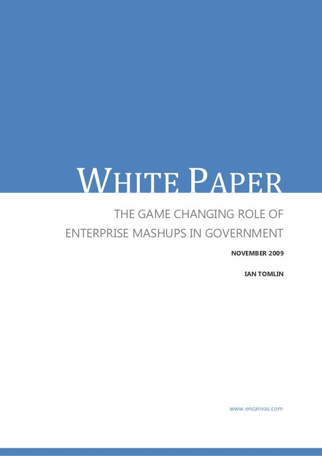 WHITE PAPER       THE GAME CHANGING ROLE OFENTERPRISE MASHUPS IN GOVERNMENT                        NOVEMBER 2009          ...