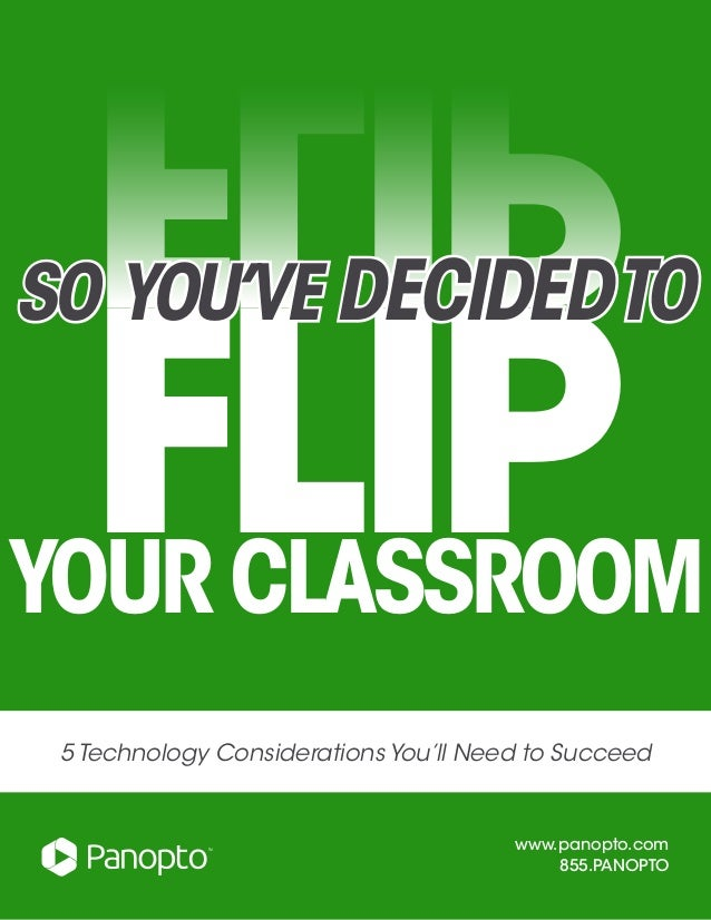 flip  flip So You've Decided to  Your Classroom  5 Technology Considerations You'll Need to Succeed  www.panopto.com  855....