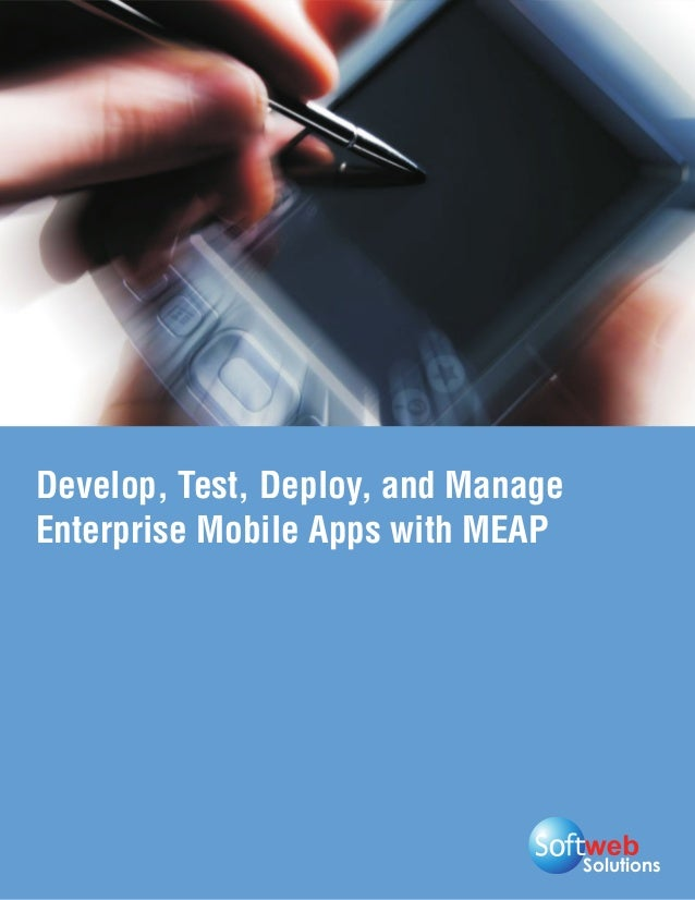 Develop, Test, Deploy, and ManageEnterprise Mobile Apps with MEAP                                    Solutions