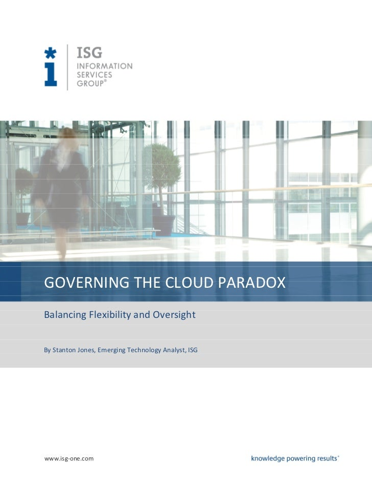 GOVERNING THE CLOUD PARADOXBalancing Flexibility and OversightBy Stanton Jones, Emerging Technology Analyst, ISGwww.isg-on...