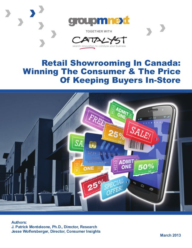 TOGETHER WITH  Retail Showrooming In Canada: Winning The Consumer & The Price Of Keeping Buyers In-Store  Authors: J. Patr...