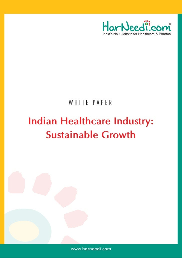 WHITE PAPERIndian Healthcare Industry:    Sustainable Growth         www.harneedi.com