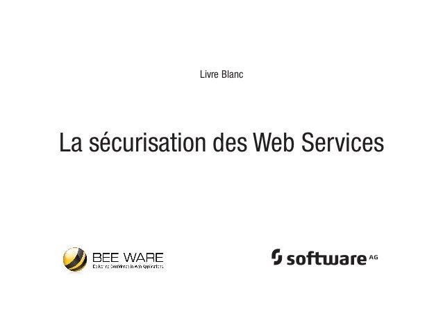 La sécurisation des Web ServicesLivre Blanc