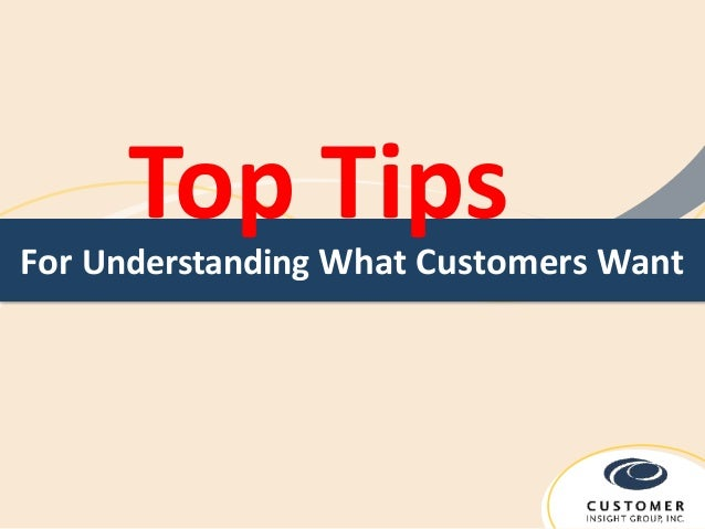 Top Tips For Understanding What Customers Want