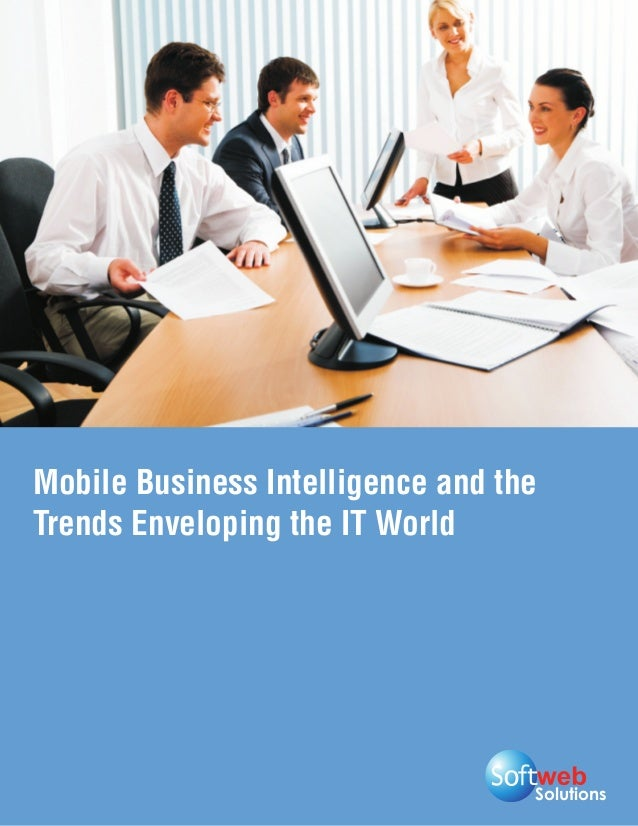 Mobile Business Intelligence and theTrends Enveloping the IT World                                   Solutions