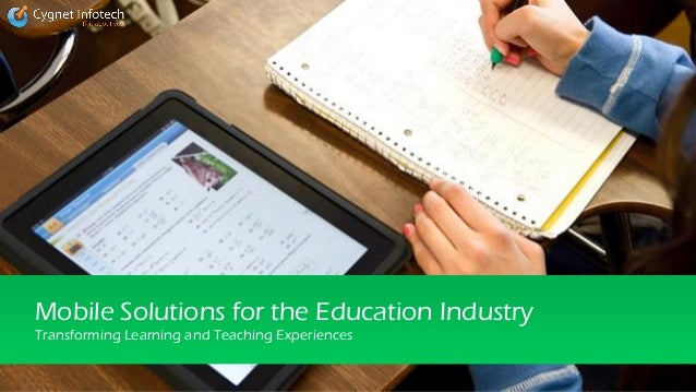 Mobile Solutions for the Education IndustryTransforming Learning and Teaching Experiences