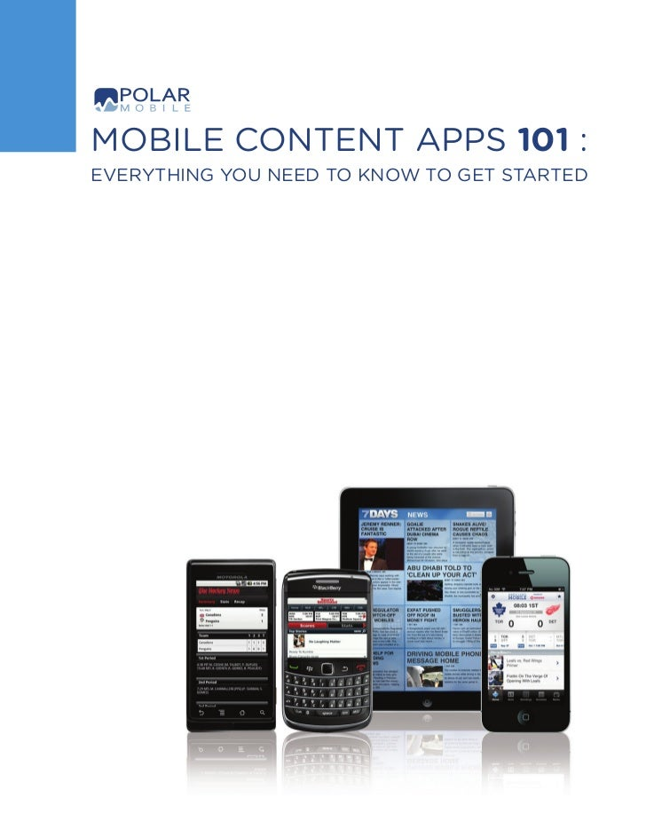 1   Mobile Content Apps 101    Mobile Content Apps 101 :    EVERYTHING YOU NEED TO KNOW TO GET STARTED