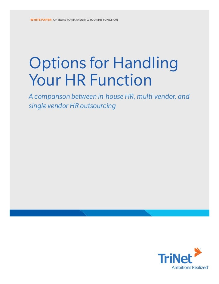 WHITE PAPER: OPTIONS FOR HANDLING YOUR HR FUNCTIONOptions for HandlingYour HR FunctionA comparison between in-house HR, mu...