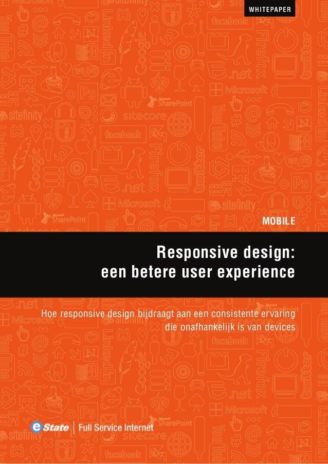 MOBILE  Responsive design: een betere user experience Hoe responsive design bijdraagt aan een consistente ervaring die ona...