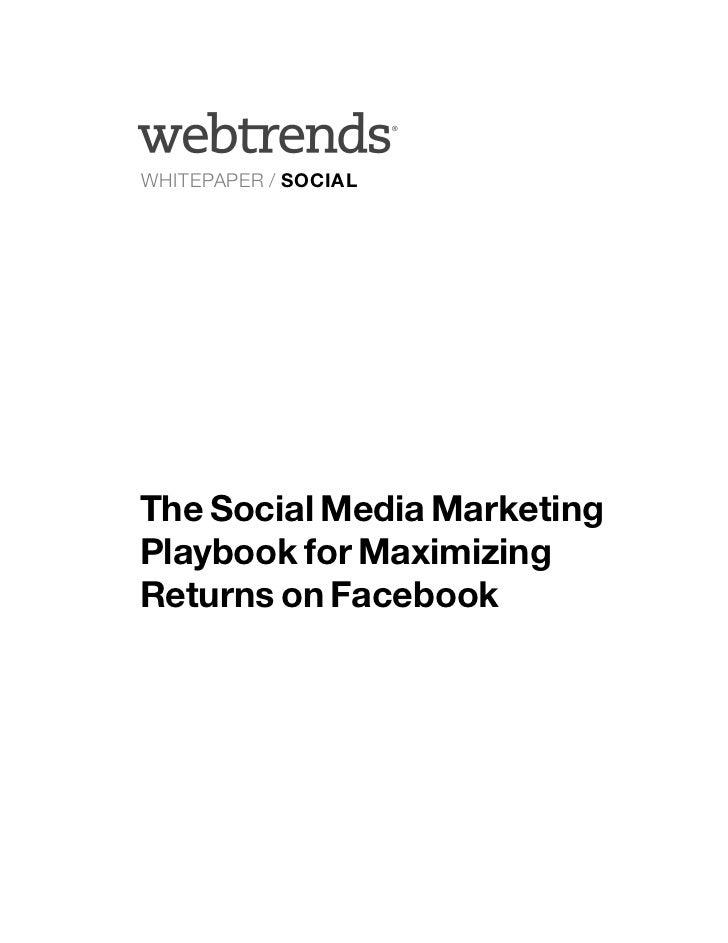 ®WHITEPAPER / SOCIALThe Social Media MarketingPlaybook for MaximizingReturns on Facebook