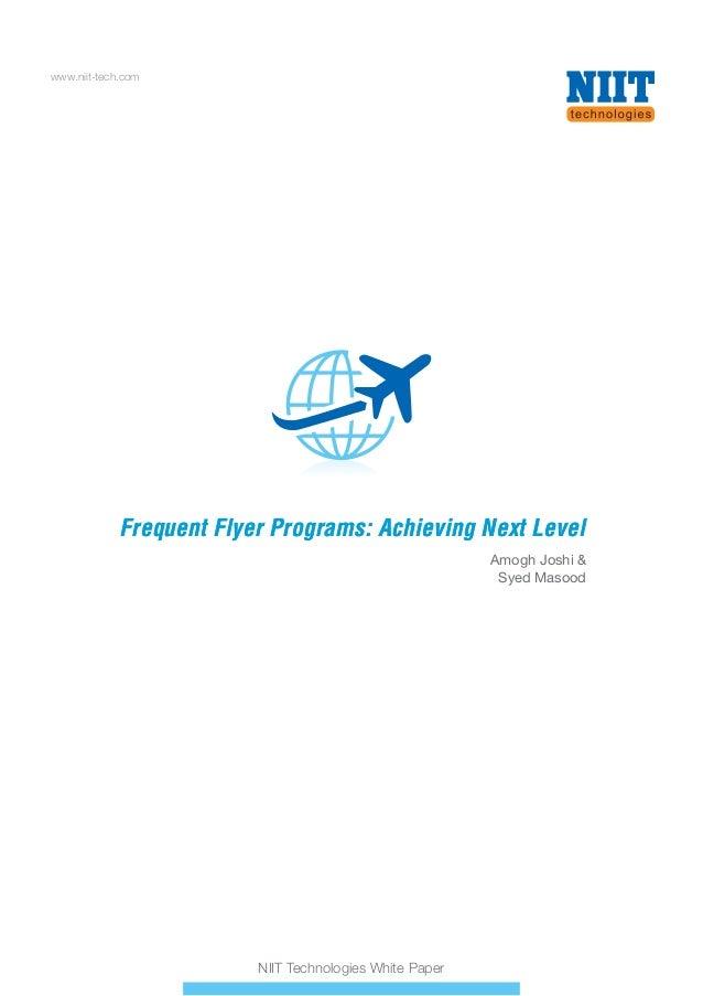 www.niit-tech.com NIIT Technologies White Paper Frequent Flyer Programs: Achieving Next LevelFrequent Flyer Programs: Achi...