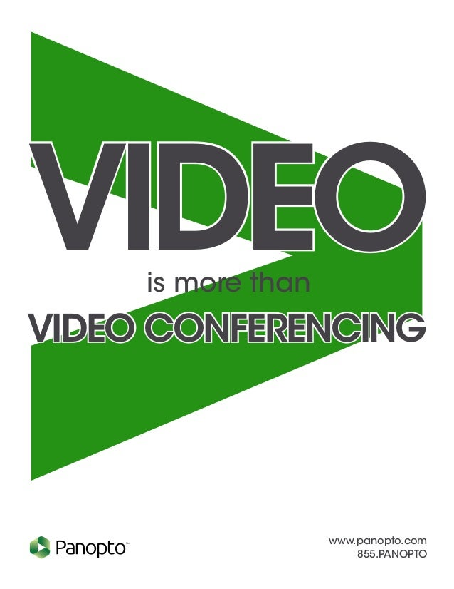www.panopto.com 855.PANOPTO TM is more than VIDEO CONFERENCING VIDEO