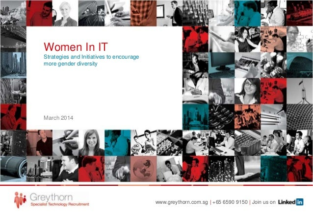 Women In IT Strategies and Initiatives to encourage more gender diversity  March 2014  www.greythorn.com.sg | +65 6590 915...