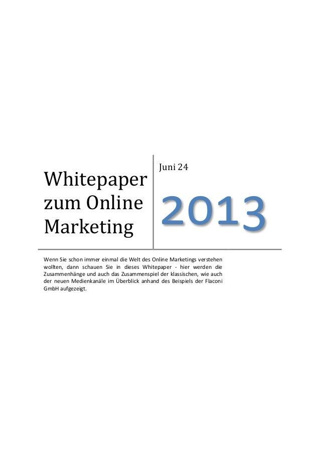 Whitepaper zum Online Marketing Juni 24 2013 Wenn Sie schon immer einmal die Welt des Online Marketings verstehen wollten,...