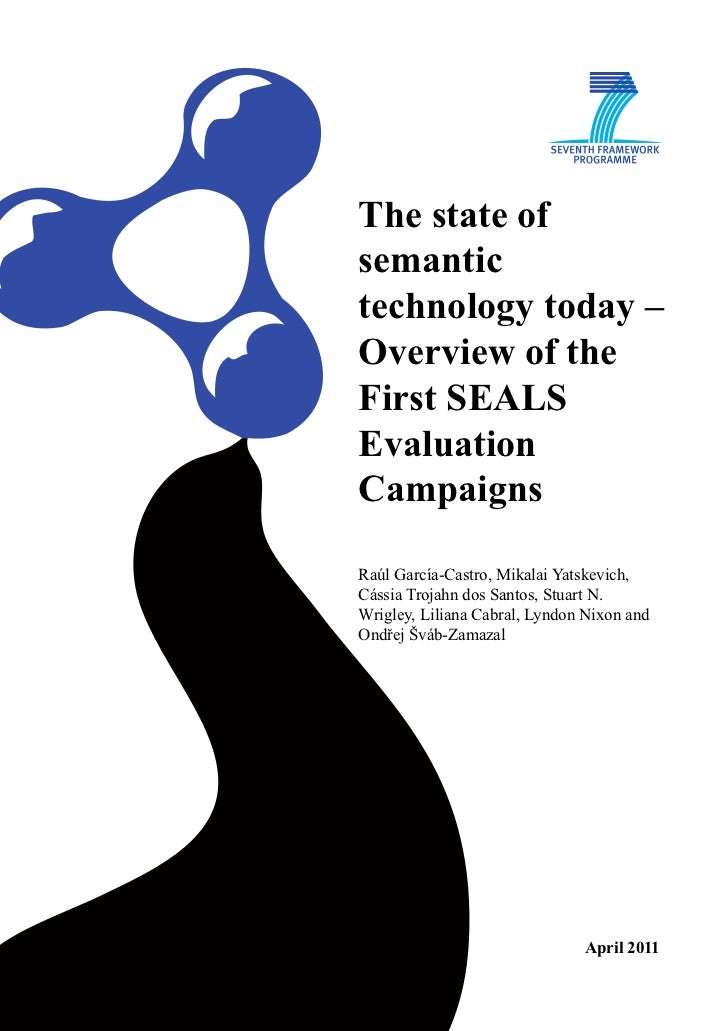 The state ofsemantictechnology today –Overview of theFirst SEALSEvaluationCampaignsRaúl García-Castro, Mikalai Yatskevich,...