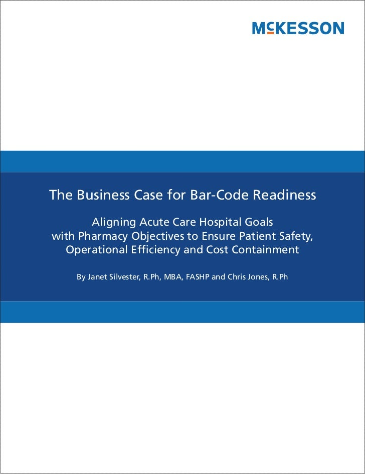 The Business Case for Bar-Code Readiness       Aligning Acute Care Hospital Goalswith Pharmacy Objectives to Ensure Patien...