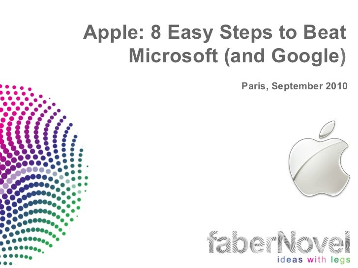 Apple: 8 Easy Steps to Beat    Microsoft (and Google)                Paris, September 2010