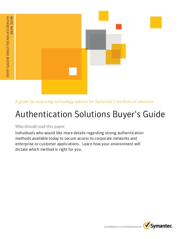 A guide for assessing technology options for Symantecs portfolio of solutionsAuthentication Solutions Buyers GuideWho shou...