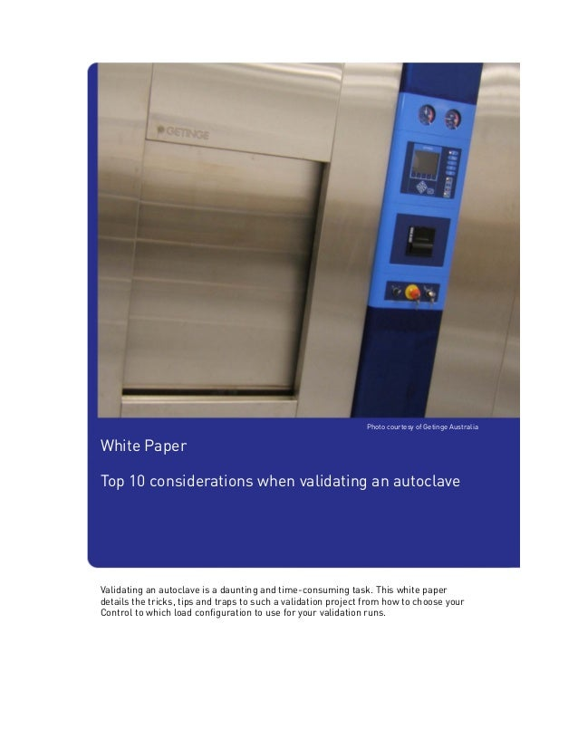 Photo courtesy of Getinge AustraliaWhite PaperTop 10 considerations when validating an autoclaveValidating an autoclave is...