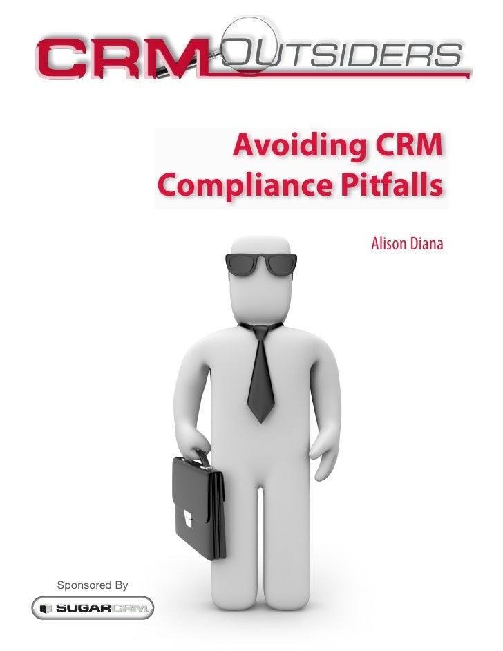 Avoiding CRM               Compliance Pitfalls                             Alison DianaSponsored By