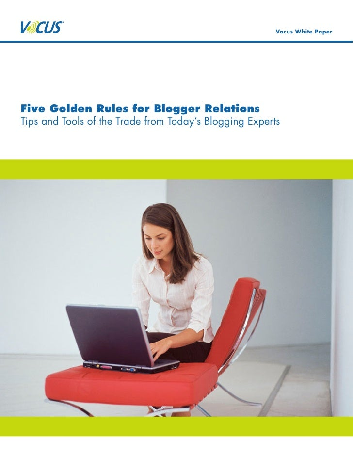 Vocus White Paper     Five Golden Rules for Blogger Relations Tips and Tools of the Trade from Today's Blogging Experts