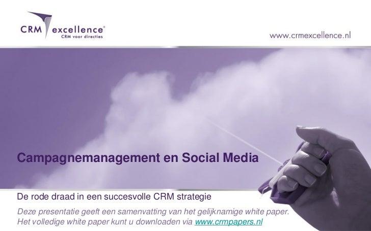 Campagnemanagement en Social MediaDe rode draad in een succesvolle CRM strategieDeze presentatie geeft een samenvatting va...