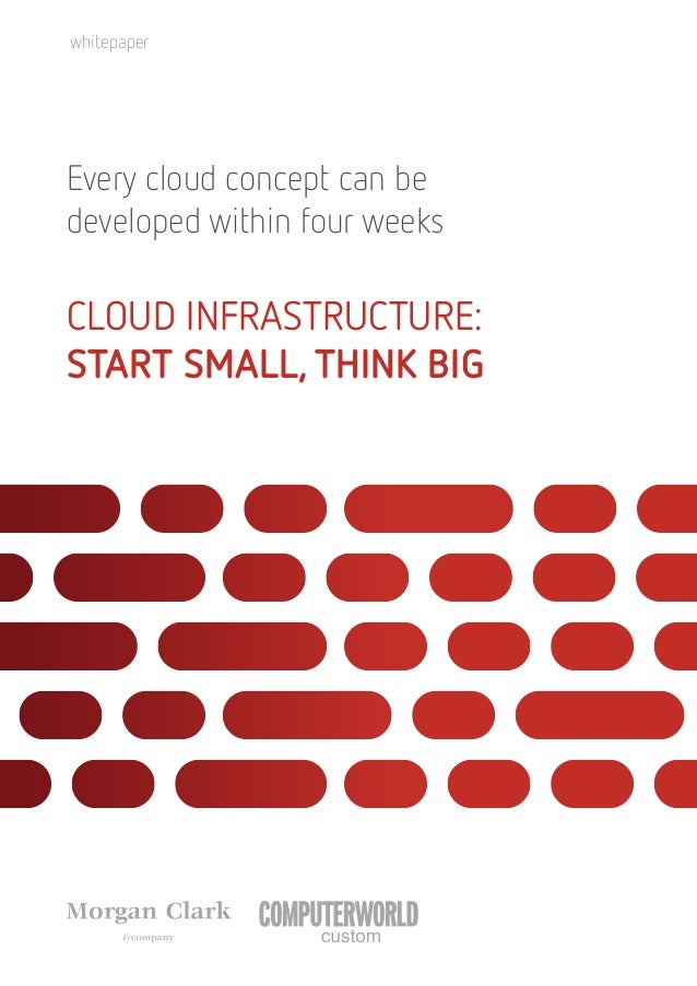 Every cloud concept can be developed within four weeks CLOUD INFRASTRUCTURE: START SMALL, THINK BIG whitepaper