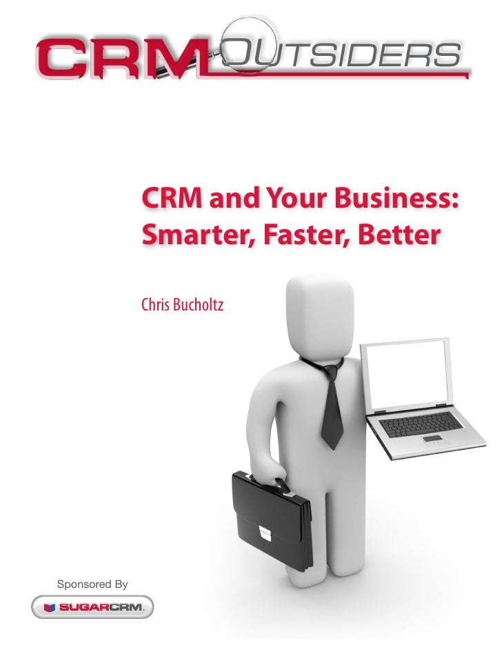 CRM and Your Business:               Smarter, Faster, Better               Chris BucholtzSponsored By