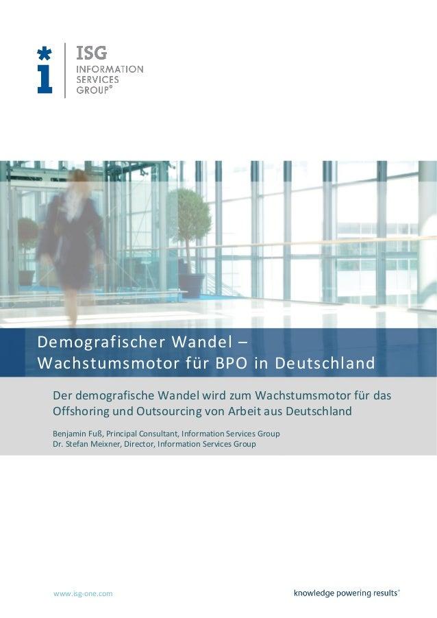 www.isg-one.com Demografischer Wandel – Wachstumsmotor für BPO in Deutschland Der demografische Wandel wird zum Wachstumsm...