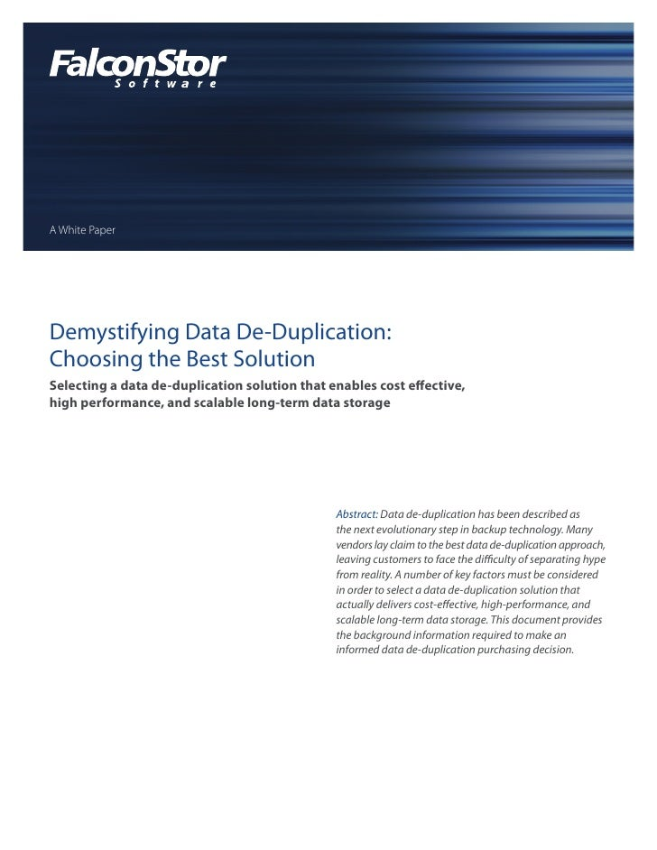 A White Paper     Demystifying Data De-Duplication: Choosing the Best Solution Selecting a data de-duplication solution th...