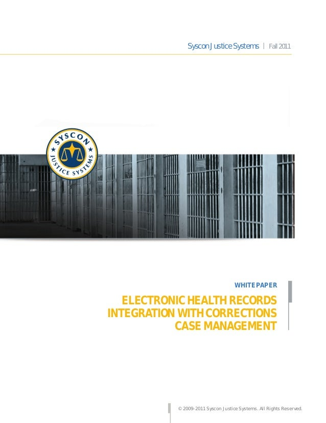 ELECTRONICHEALTHRECORDS INTEGRATIONWITHCORRECTIONS CASEMANAGEMENT © 2009-2011 Syscon Justice Systems. All Rights Reserved....