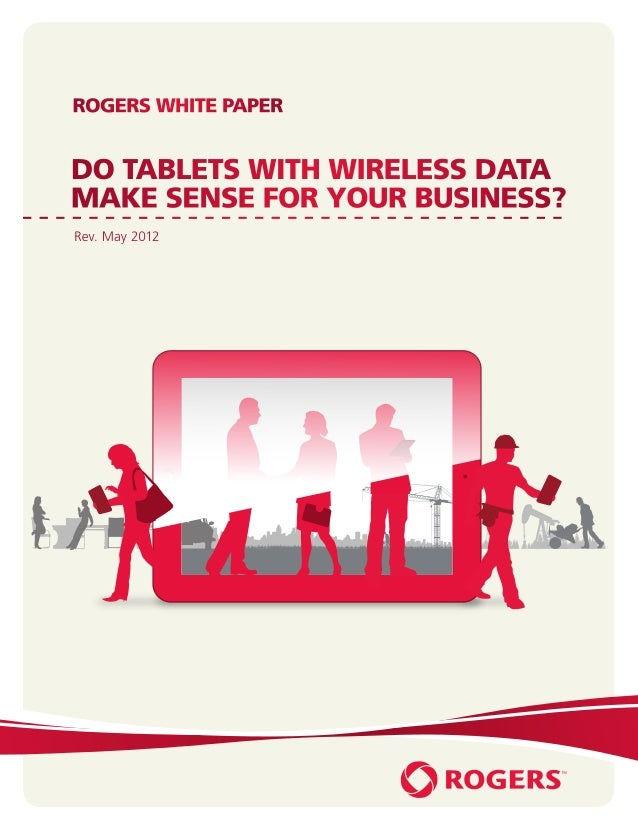 ROGERS WHITE PAPERDO TABLETS WITH WIRELESS DATAMAKE SENSE FOR YOUR BUSINESS?Rev. May 2012