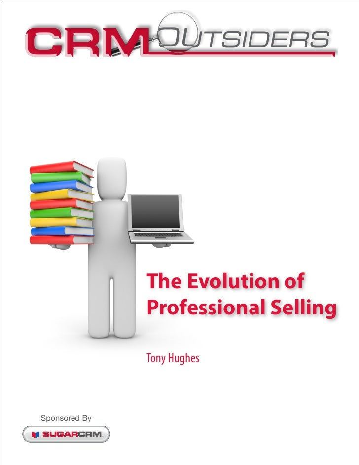 The Evolution of               Professional Selling               Tony HughesSponsored By
