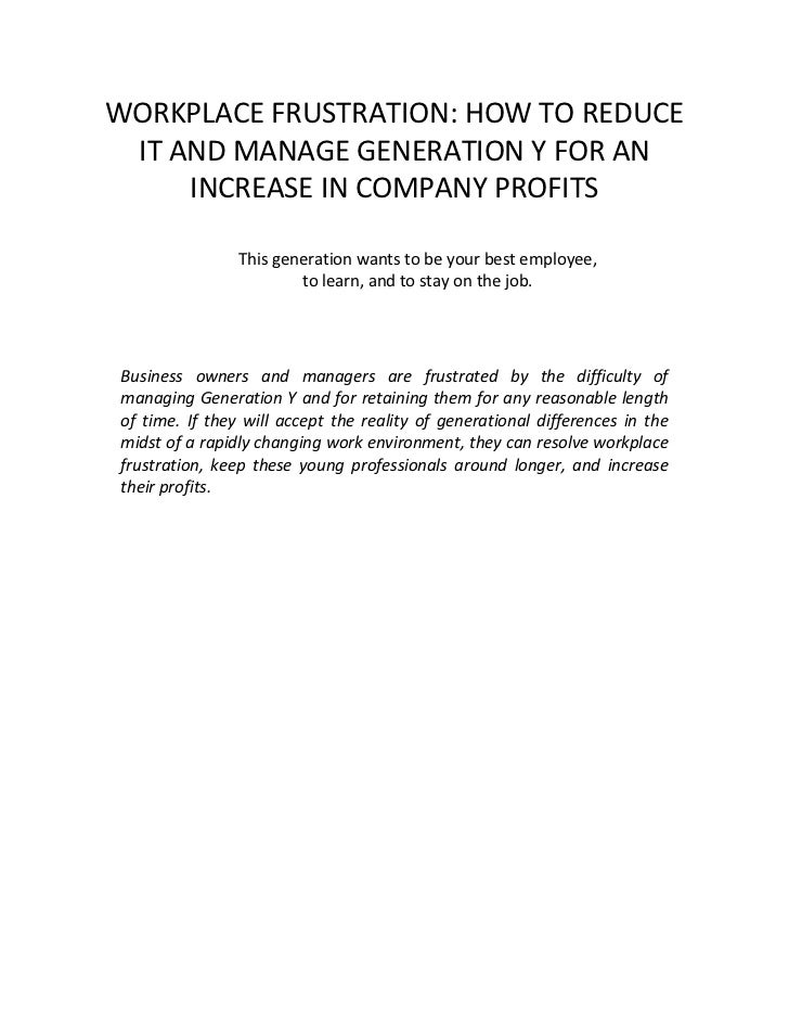 WORKPLACE FRUSTRATION: HOW TO REDUCE IT AND MANAGE GENERATION Y FOR AN     INCREASE IN COMPANY PROFITS                This...
