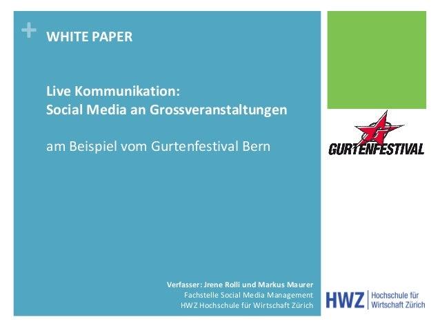 + WHITE PAPER  Live Kommunikation:  Social Media an Grossveranstaltungen  am Beispiel vom Gurtenfestival Bern             ...